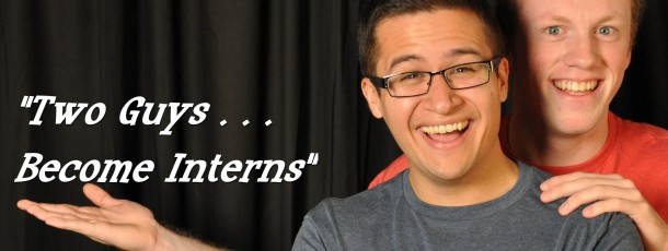 Two Guys…Become Interns